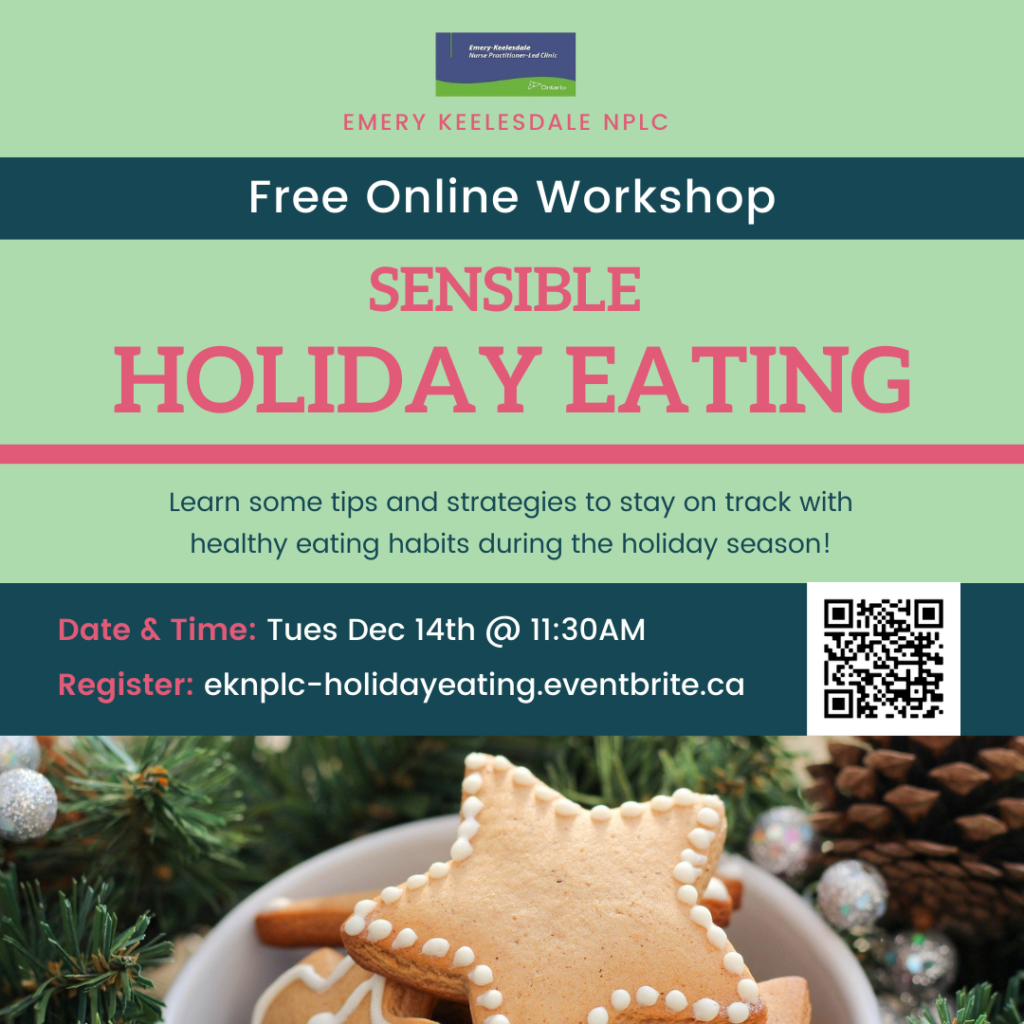 EKNPLC presents a free online workshop on the topic of Sensible Holiday Eating. Come learn some tips and strategies to stay on track with healthy eating habits during the holiday season! The session will be hosted on Zoom, on Tuesday December 14th, at 11:30AM EST. Register at eknplc-holidayeating.eventbrite.ca
