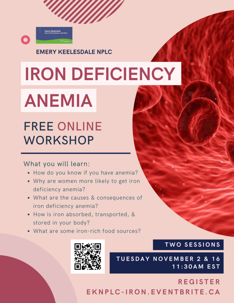 EKNPLC presents a free online workshop on the topic of Iron Deficiency Anemia. Come learn about the causes and consequences of iron deficiency anemia, why women are more likely to get it, sources of iron, and more. There are two dates, Tuesday November 2 and 16, at 11:30AM EST on Zoom. Register at eknplc-iron.eventbrite.ca